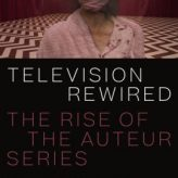 Book Expert: Television Rewired: The Rise of the Auteur Series